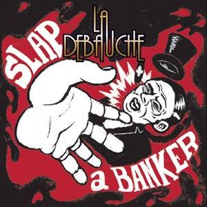 Slap a Banker, la réponse cinglante de La Débauche