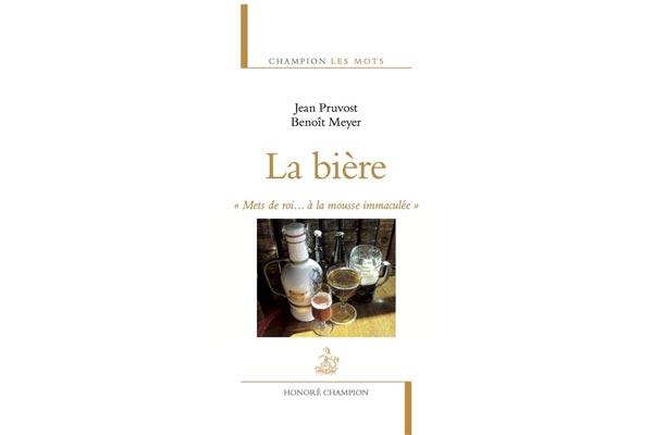 La bière. « Mets de roi… à la mousse immaculée » de Jean Pruvost et Benoît Meyer