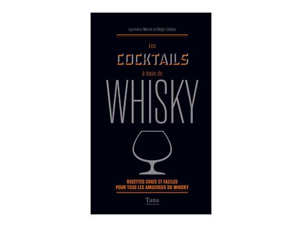 On vous offre Les Cocktails à base de Whisky de Régis Célabe et Laurence Marot