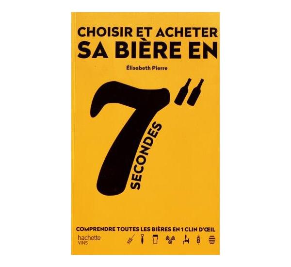 Choisir et acheter sa bière en 7 secondes: Comprendre tous les styles de bière en 1 clin d'oeil par Elisabeth Pierre